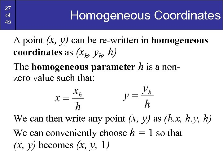 27 of 45 Homogeneous Coordinates A point (x, y) can be re-written in homogeneous