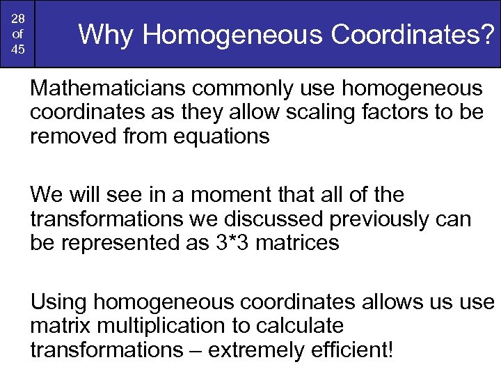 28 of 45 Why Homogeneous Coordinates? Mathematicians commonly use homogeneous coordinates as they allow