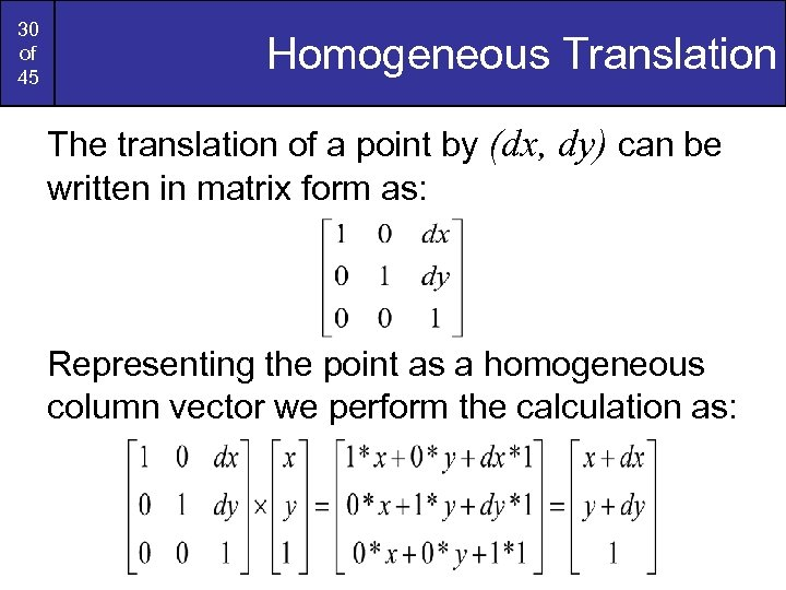 30 of 45 Homogeneous Translation The translation of a point by (dx, dy) can