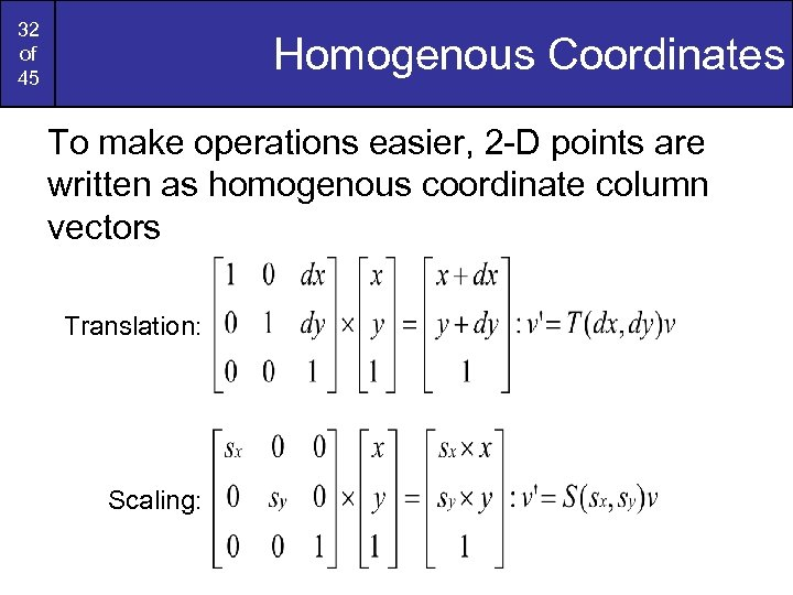 32 of 45 Homogenous Coordinates To make operations easier, 2 -D points are written