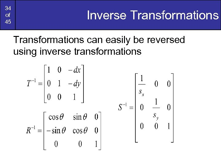 34 of 45 Inverse Transformations can easily be reversed using inverse transformations
