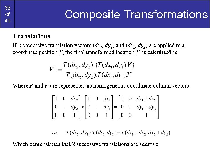 35 of 45 Composite Transformations Translations If 2 successive translation vectors (dx 1, dy