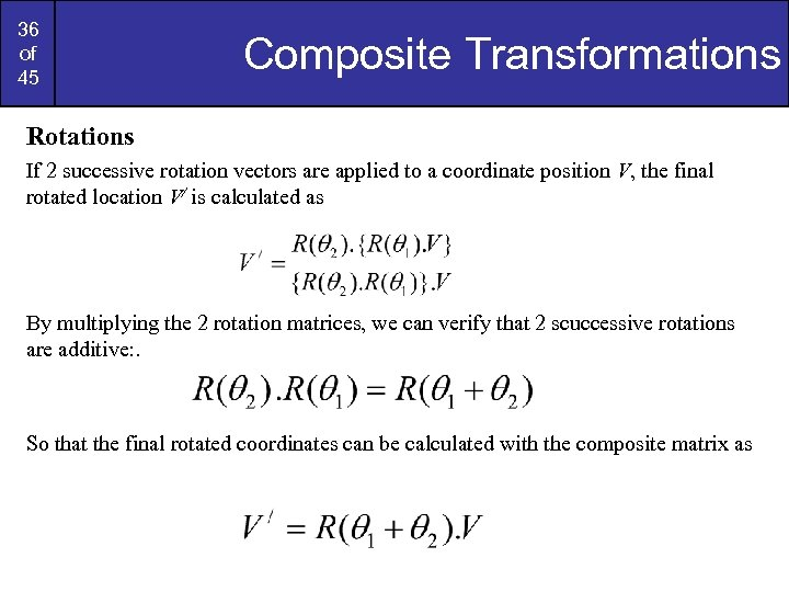 36 of 45 Composite Transformations Rotations If 2 successive rotation vectors are applied to