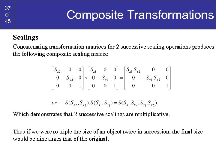 37 of 45 Composite Transformations Scalings Concatenating transformation matrices for 2 successive scaling operations
