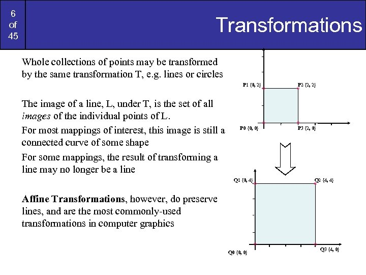 6 of 45 Transformations Whole collections of points may be transformed by the same