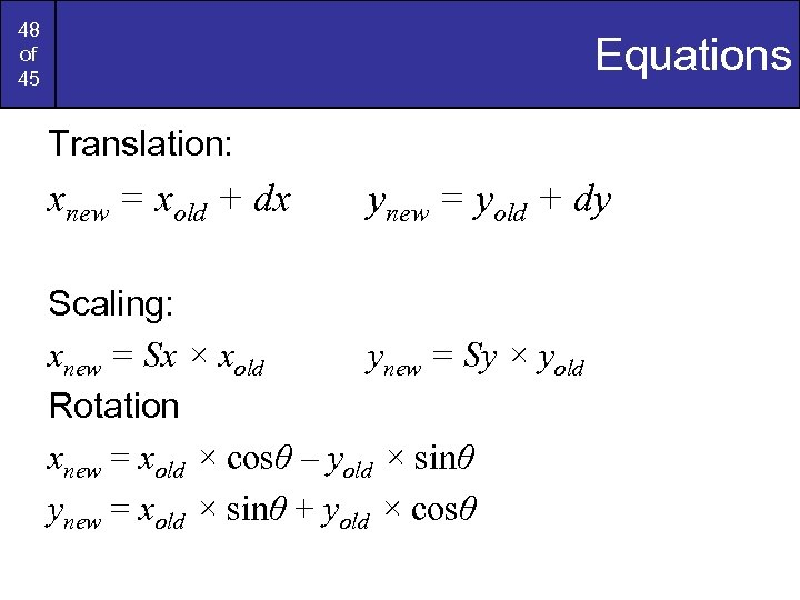 48 of 45 Equations Translation: xnew = xold + dx ynew = yold +