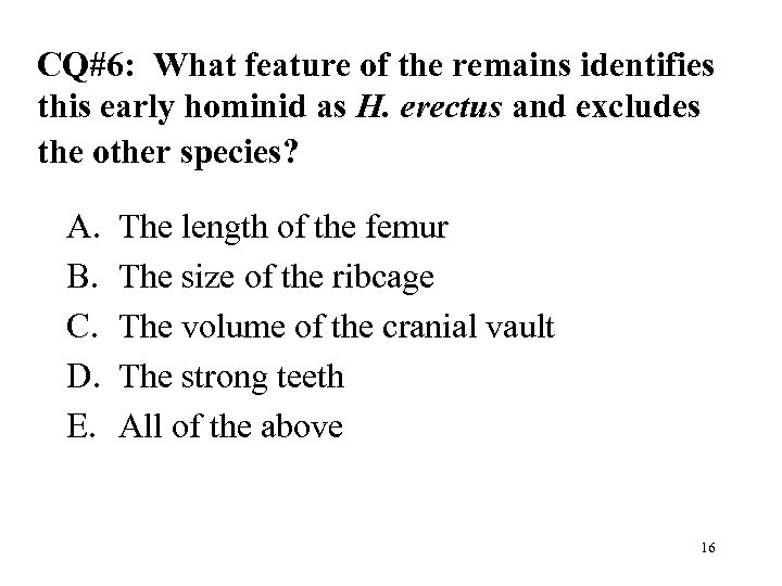 CQ#6: What feature of the remains identifies this early hominid as H. erectus and