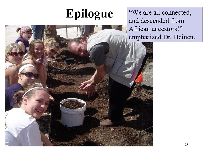 """Epilogue """"We are all connected, and descended from African ancestors!"""" emphasized Dr. Heinen. 28"""