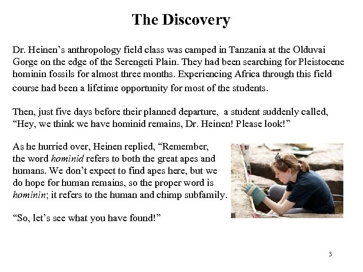The Discovery Dr. Heinen's anthropology field class was camped in Tanzania at the Olduvai