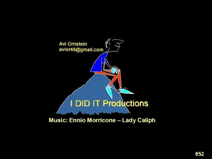 Music: Ennio Morricone – Lady Caliph 052