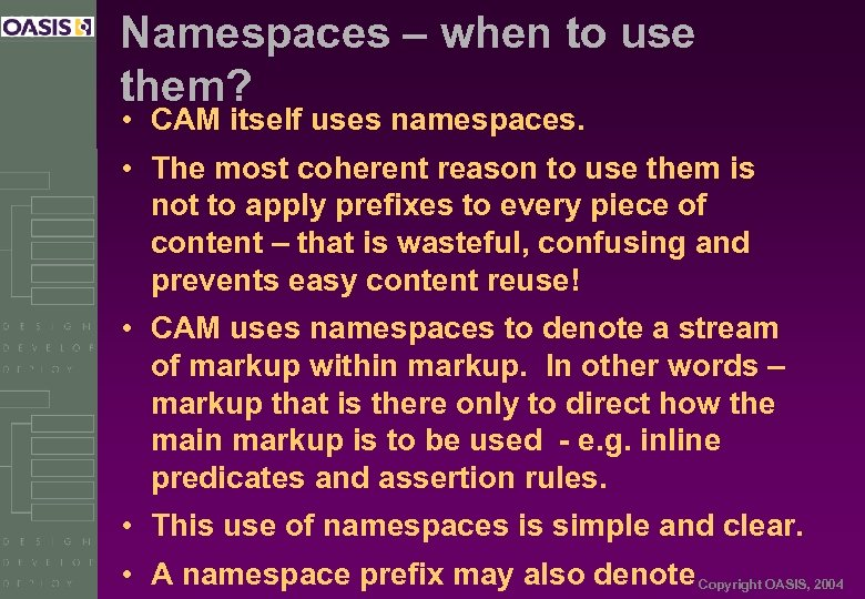 Namespaces – when to use them? • CAM itself uses namespaces. • The most