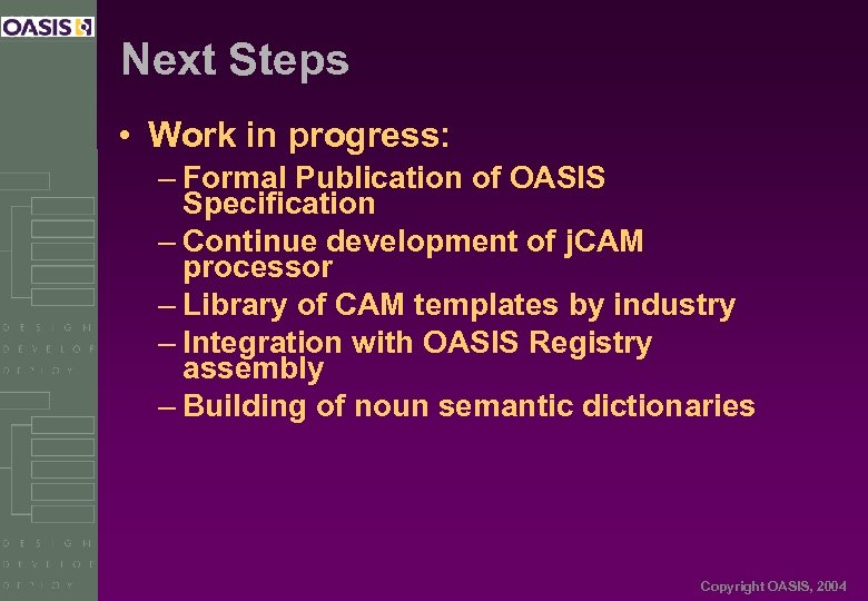 Next Steps • Work in progress: – Formal Publication of OASIS Specification – Continue