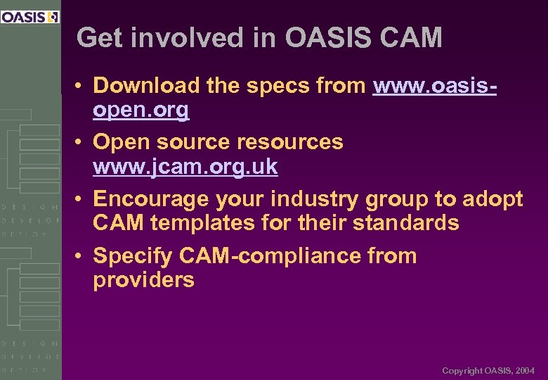 Get involved in OASIS CAM • Download the specs from www. oasisopen. org •