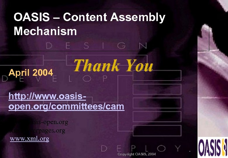 OASIS – Content Assembly Mechanism April 2004 Thank You http: //www. oasisopen. org/committees/cam www.