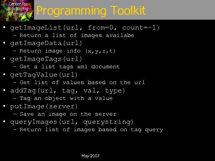 Center for Bioimaging Informatics Programming Toolkit • get. Image. List(url, from=0, count=-1) – Return