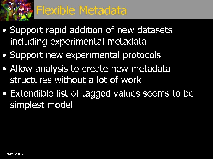 Center for Bioimaging Informatics Flexible Metadata • Support rapid addition of new datasets including