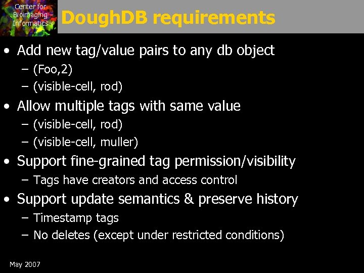 Center for Bioimaging Informatics Dough. DB requirements • Add new tag/value pairs to any