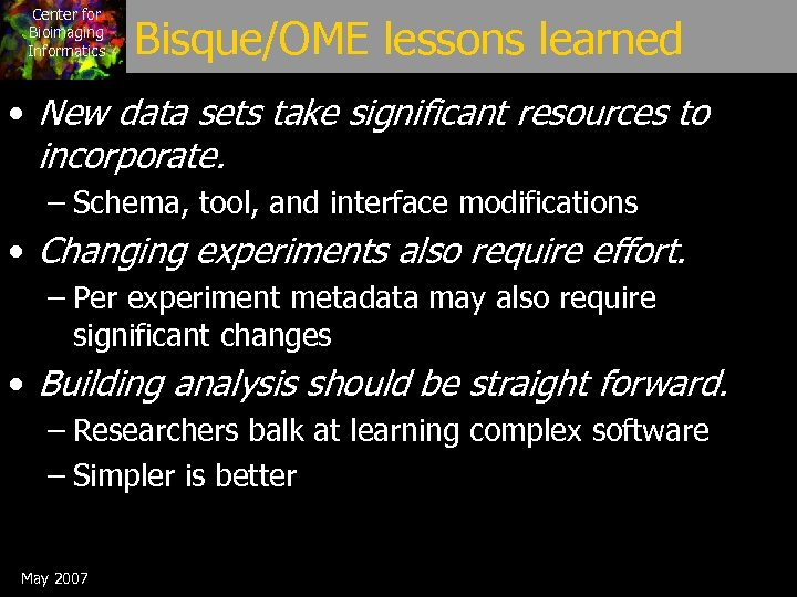 Center for Bioimaging Informatics Bisque/OME lessons learned • New data sets take significant resources