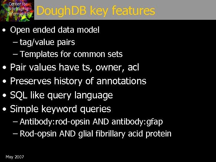Center for Bioimaging Informatics Dough. DB key features • Open ended data model –