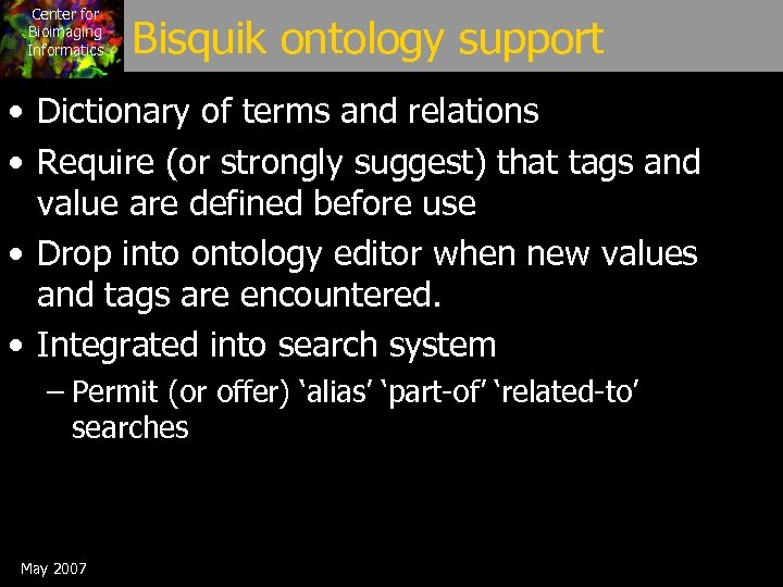 Center for Bioimaging Informatics Bisquik ontology support • Dictionary of terms and relations •