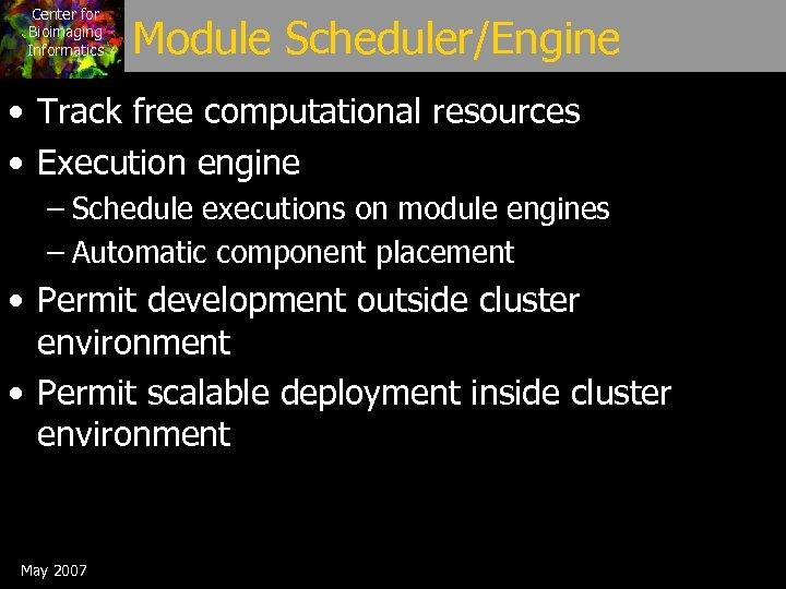 Center for Bioimaging Informatics Module Scheduler/Engine • Track free computational resources • Execution engine