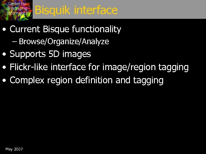 Center for Bioimaging Informatics Bisquik interface • Current Bisque functionality – Browse/Organize/Analyze • Supports