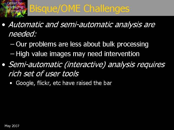 Center for Bioimaging Informatics Bisque/OME Challenges • Automatic and semi-automatic analysis are needed: –