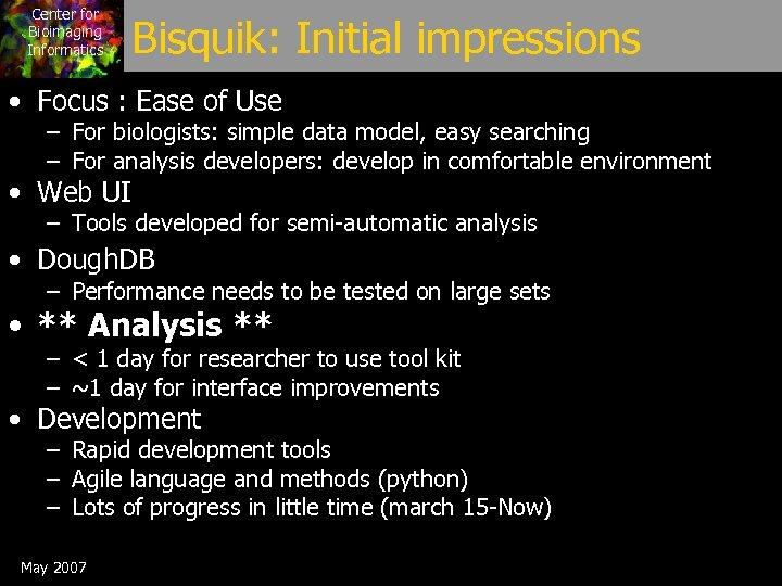 Center for Bioimaging Informatics Bisquik: Initial impressions • Focus : Ease of Use –