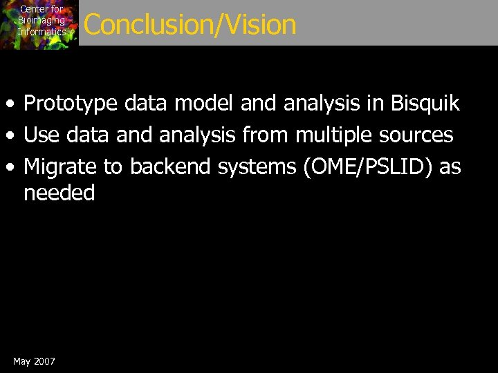 Center for Bioimaging Informatics Conclusion/Vision • Prototype data model and analysis in Bisquik •