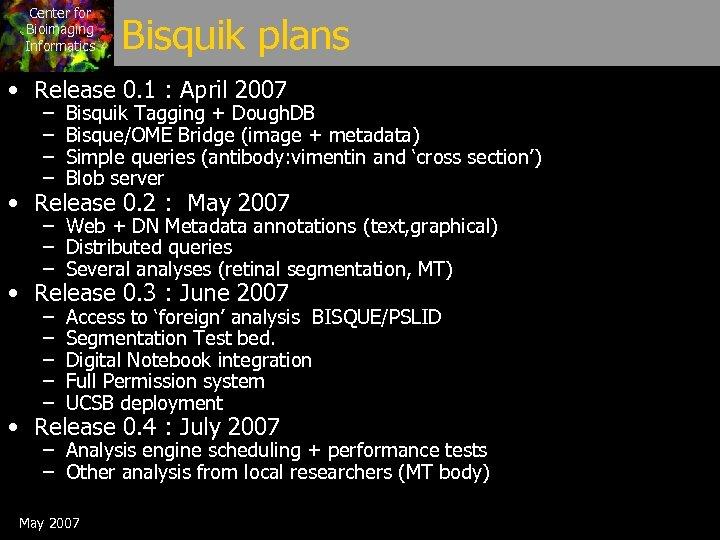Center for Bioimaging Informatics Bisquik plans • Release 0. 1 : April 2007 –