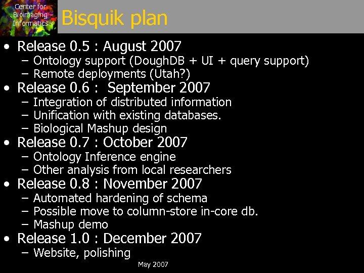 Center for Bioimaging Informatics Bisquik plan • Release 0. 5 : August 2007 –