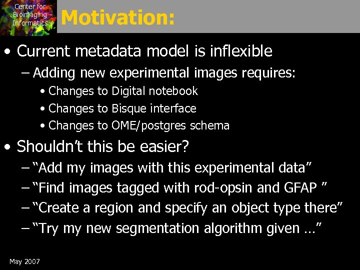 Center for Bioimaging Informatics Motivation: • Current metadata model is inflexible – Adding new
