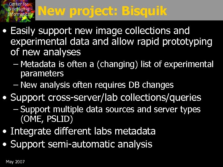 Center for Bioimaging Informatics New project: Bisquik • Easily support new image collections and