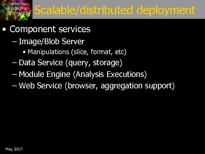 Center for Bioimaging Informatics Scalable/distributed deployment • Component services – Image/Blob Server • Manipulations