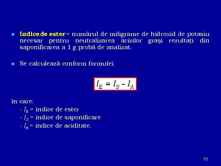n Indice de ester = numărul de miligrame de hidroxid de potasiu necesar pentru