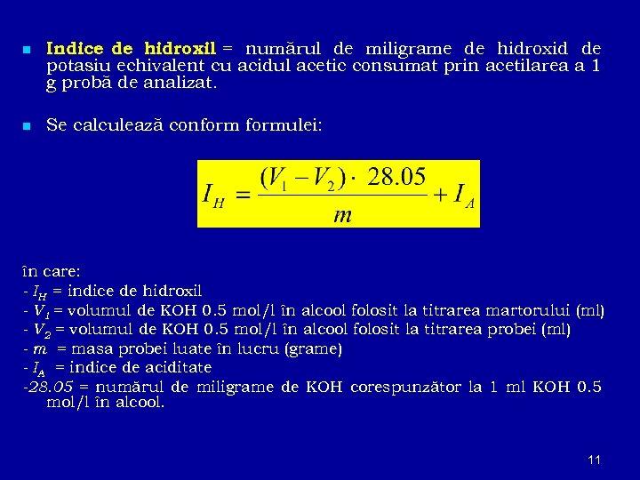 n Indice de hidroxil = numărul de miligrame de hidroxid de potasiu echivalent cu