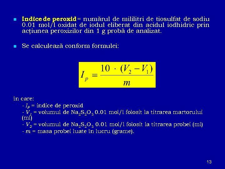 n Indice de peroxid = numărul de mililitri de tiosulfat de sodiu 0. 01