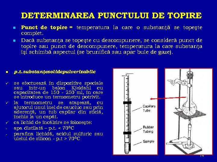 DETERMINAREA PUNCTULUI DE TOPIRE n n Punct de topire = temperatura la care o