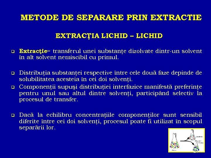 METODE DE SEPARARE PRIN EXTRACTIE EXTRACŢIA LICHID – LICHID q Extracţie= transferul unei substanţe