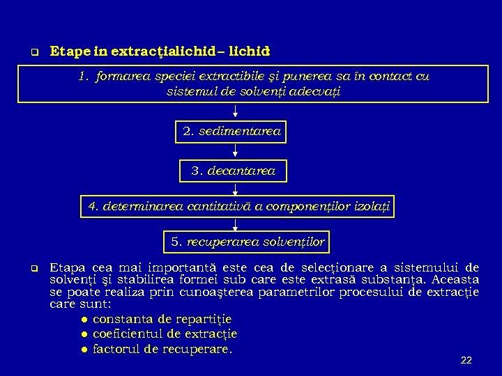 q Etape in extracţialichid – lichid : 1. formarea speciei extractibile şi punerea sa