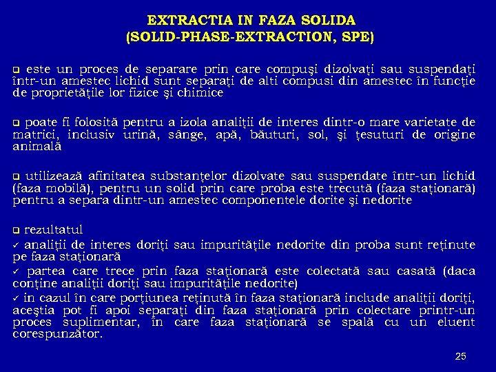 EXTRACTIA IN FAZA SOLIDA (SOLID-PHASE-EXTRACTION, SPE) este un proces de separare prin care compuşi