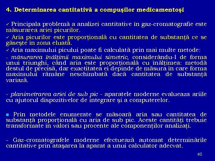 4. Determinarea cantitativă a compuşilor medicamentoşi Principala problemă a analizei cantitative în gaz-cromatografie este