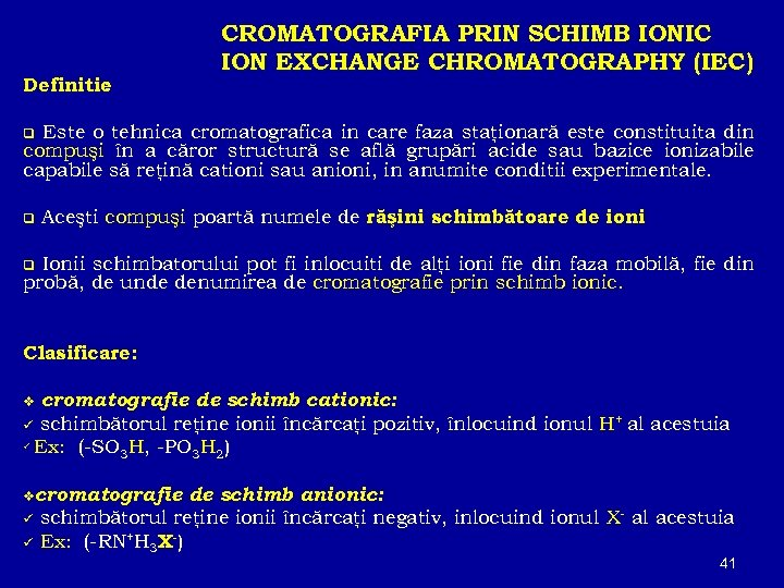 Definitie : CROMATOGRAFIA PRIN SCHIMB IONIC ION EXCHANGE CHROMATOGRAPHY (IEC) Este o tehnica cromatografica