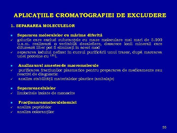 APLICAŢIILE CROMATOGRAFIEI DE EXCLUDERE 1. SEPARAREA MOLECULELOR n ü ü Separarea moleculelor cu mărime