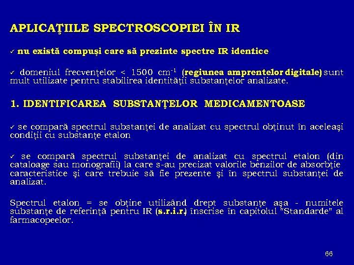 APLICAŢIILE SPECTROSCOPIEI ÎN IR ü nu există compuşi care să prezinte spectre IR identice.
