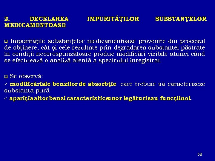 2. DECELAREA MEDICAMENTOASE IMPURITĂŢILOR SUBSTANŢELOR Impurităţile substanţelor medicamentoase provenite din procesul de obţinere, cât