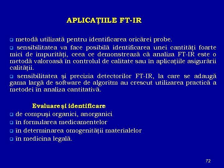 APLICAŢIILE FT-IR metodă utilizată pentru identificarea oricărei probe. q sensibilitatea va face posibilă