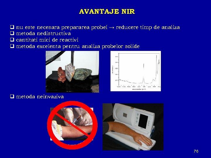 AVANTAJE NIR q nu este necesara prepararea probei → reducere timp de analiza q