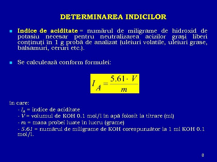 DETERMINAREA INDICILOR n Indice de aciditate = numărul de miligrame de hidroxid de potasiu