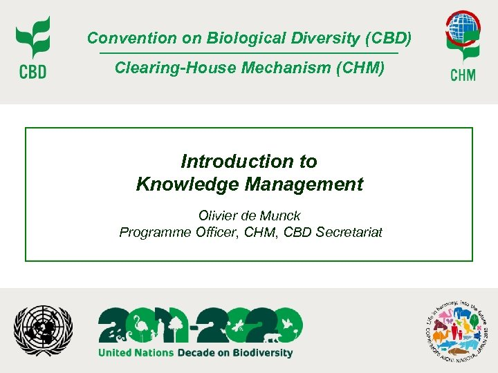 Convention on Biological Diversity (CBD) Clearing-House Mechanism (CHM) Introduction to Knowledge Management Olivier de